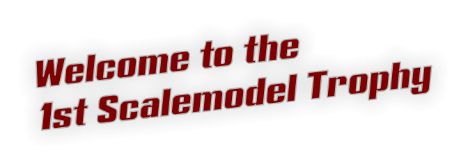 Welcome to the 1st Scalemodel Trophy